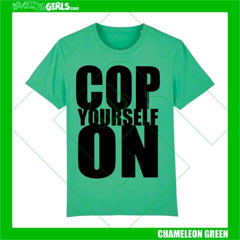 Revolting Girls, Cop Yourself On Irish slogan green tee shirt. Organic, Fair Wear, vegan friendly.