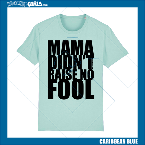 Revolting Girls, Mama Didn't Raise No Fool blue slogan tee shirt. Organic, FairWear, vegan friendly