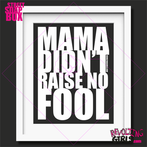 Revolting Girls, Mama Didn't Raise No Fool mounted print
