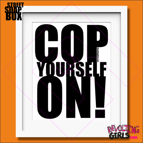Revolting Girls, Cop Yourself On slogan mounted print