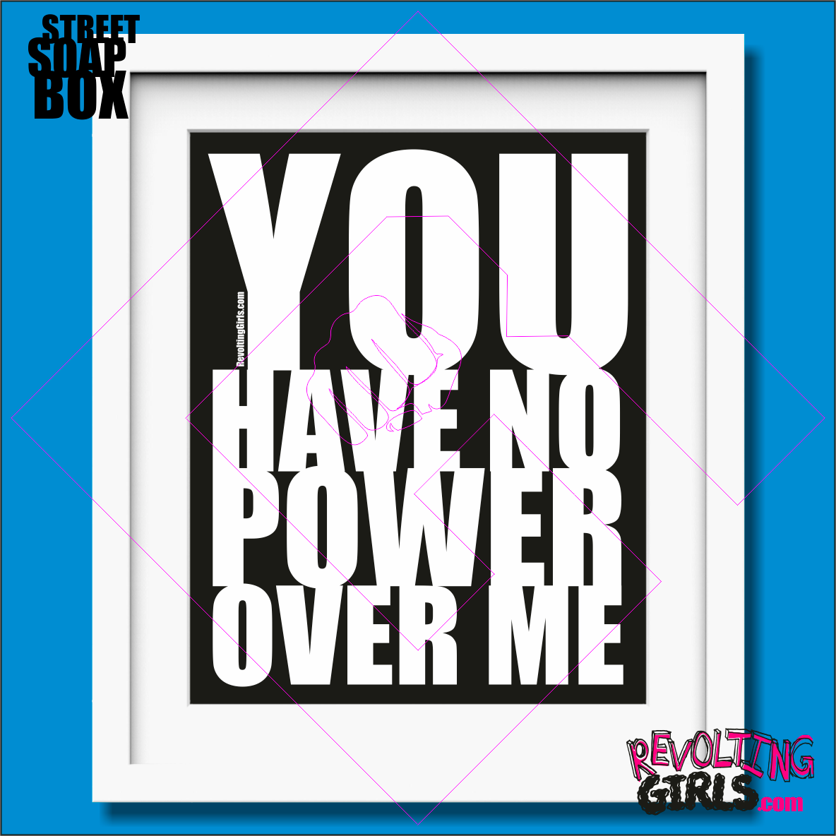 "Revolting Girls ""YOU HAVE NO POWER OVER ME"" David Bowie, Labyrinth slogan mounted print"