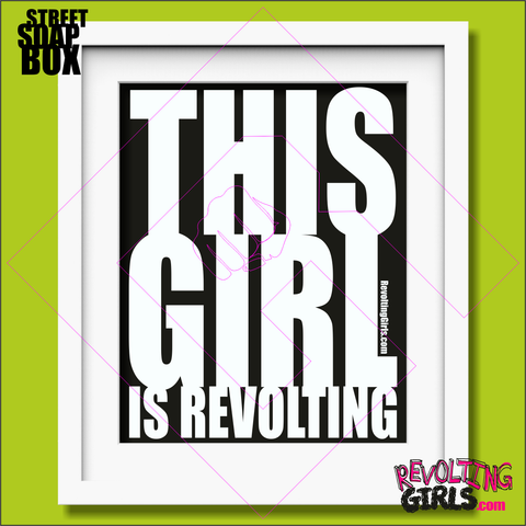 "Revolting Girls, feminist slogan ""This Girl is Revolting"" mounted print"