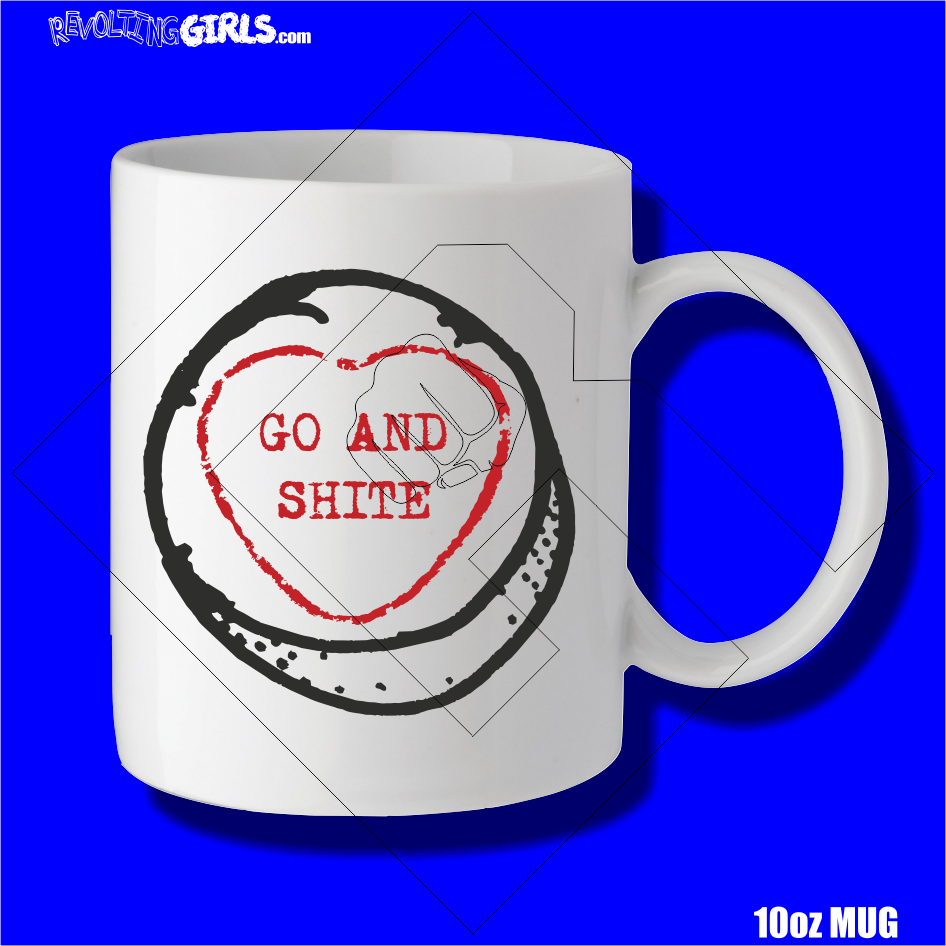 Revolting Girls, Go and Shite Mug. Cheeky, sweary gift. 10oz dishwasher and microwave safe.