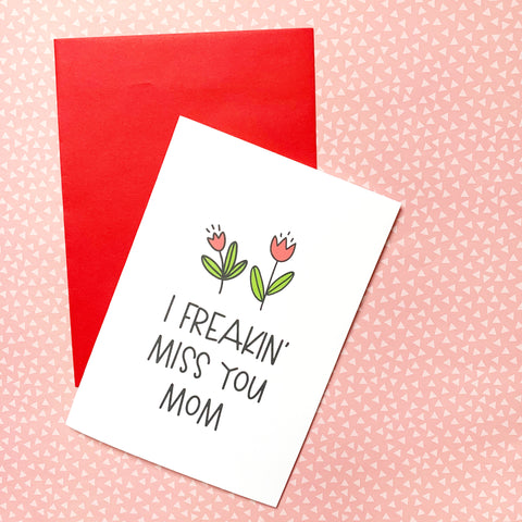 I Freaking Miss You Mom - Splendid Greetings - Funny Greeting Cards