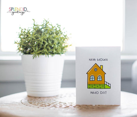 New House Who Dis? - Splendid Greetings - Funny Greeting Cards