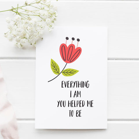 Everything I Am, You Helped Me to Be - Splendid Greetings - Funny Greeting Cards
