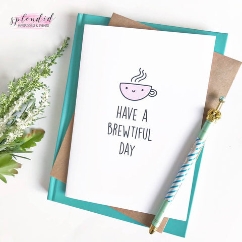 Have a Brewtiful Day - Splendid Greetings - Funny Greeting Cards