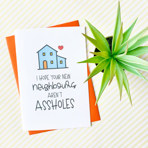 I Hope Your New Neighbours Aren't... - Splendid Greetings - Funny Greeting Cards