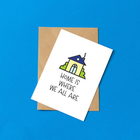 Home is Where We All Are - Splendid Greetings - Funny Greeting Cards