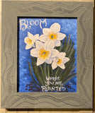 Bloom Where You Are Planted 8x10