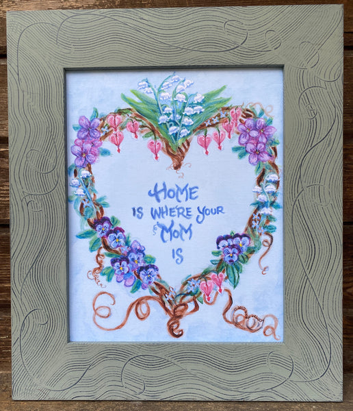 Home Is Where Your Mom Is, New 2020 Print Design, Custom Lettering