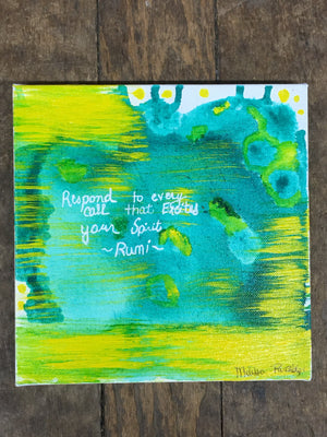"Rumi #2~ 8""x8"" Original On Canvas ""Respond to every Call that Excites your Spirit"""