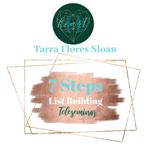 7 Steps To List Building Teleseminar by Tarra Flores Sloan: Teleseminar 1 hour and 9 minutes - Heart Entrepreneurs