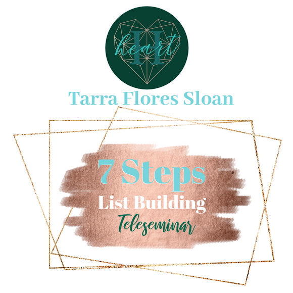 7 Steps To List Building Teleseminar by Tarra Flores Sloan: Teleseminar 1 hour and 9 minutes