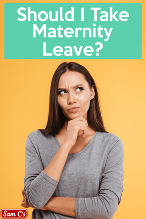 Should I Take Maternity Leave?