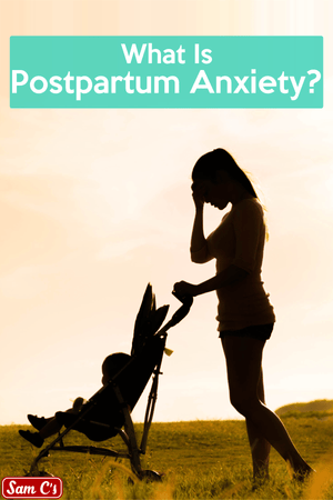 What Is Postpartum Anxiety?