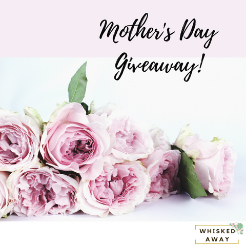 Mother's Day Giveaway 2019 - Whisked Away Gifts