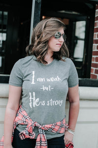 Women's T-Shirt: I Am Weak But He Is Strong