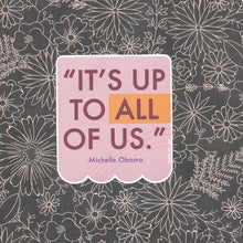 "Load image into Gallery viewer, Michelle Obama ""It's up to ALL of us"" Social Justice Vinyl Sticker"
