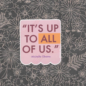"Michelle Obama ""It's up to ALL of us"" Social Justice Vinyl Sticker"