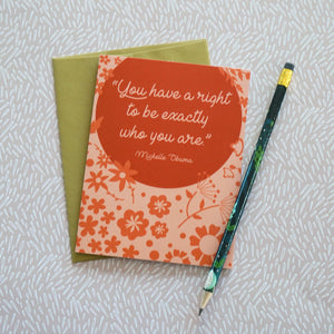"Michelle Obama ""You have a right to be exactly who you are"" Encouragement Greeting Card"