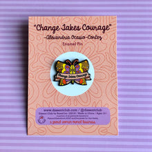 "Load image into Gallery viewer, Alexandria Ocasio-Cortez ""Change Takes Courage"" Butterfly Enamel Pin"