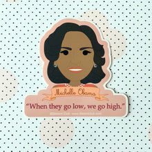 "Load image into Gallery viewer, Michelle Obama ""When they go low, We go high"" Quote Sticker"