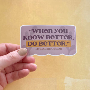 "Maya Angelou ""When you know better, do better"" quote Sticker"