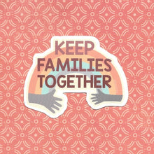 Load image into Gallery viewer, Keep Families Together Sticker