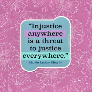 "MLK Jr. ""Injustice Anywhere..."" Quote Sticker"