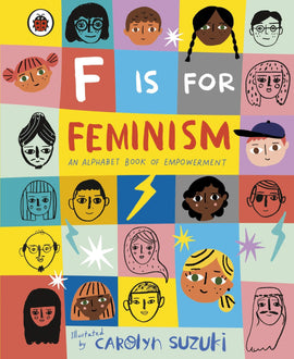 F IS FEMINISM - AN ALPHABET BOOK OF EMPOWERMENT