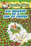 GERONIMO STILTON - ALL BECAUSE OF A CUP OF COFFEE