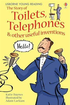 THE STORIES OF TOILETS, TELEPHONES & OTHER USEFUL INVENTIONS