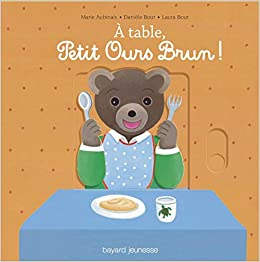 A TABLE, PETIT OURS BRUN ! - LIVRE ANIME