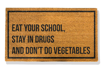 EAT YOUR SCHOOL | STAY IN DRUGS | AND DON'T DO VEGETABLES