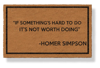 IF SOMETHING'S HARD TO DO, IT'S NOT WORTH DOING