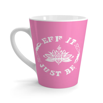 The Eff It Just Be 12oz. Latte mug