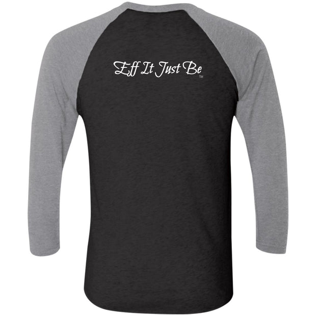 Eff It Just Be - STRONG - Identity Collection - Tri-Blend 3/4 Sleeve Raglan T-Shirt