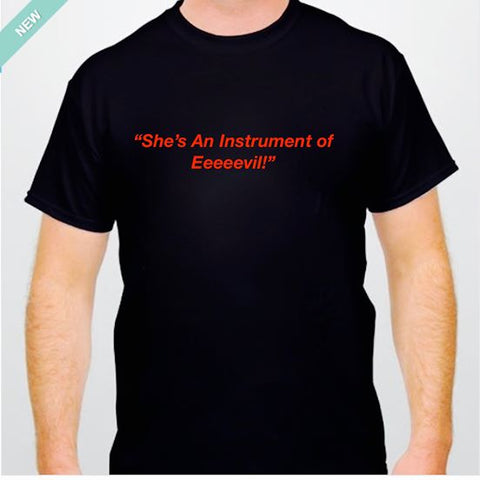"MENS 'SHES AN INSTRUMENT OF EeeeeeVIL!"" TEE"