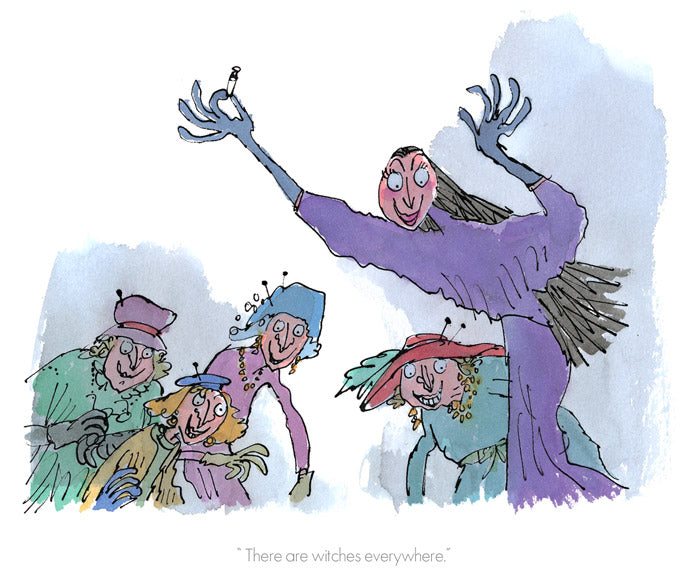 'There are Witches everywhere' Roald Dahl & Quentin Blake The Witches