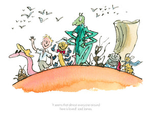 'It seems that everyone around here is loved' Roald Dahl & Sir Quentin Blake. James and the Giant Peach
