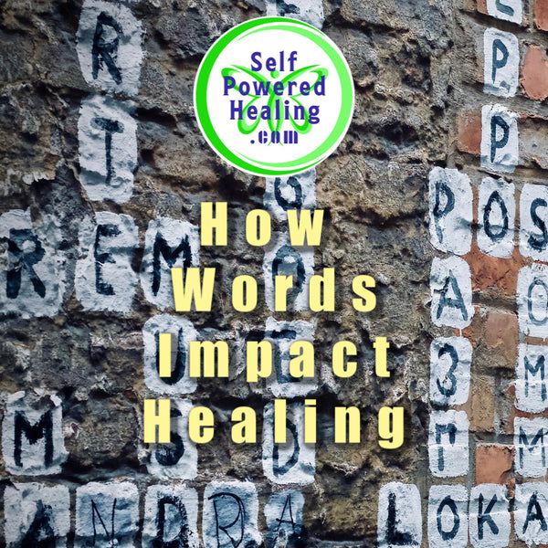 Our Words Impact Our Healing