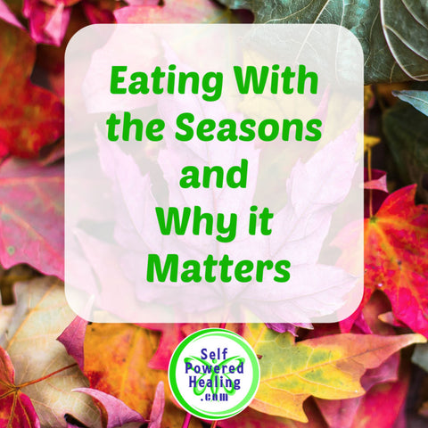 Eating With the Seasons and Why it Matters - Self Powered Healing Podcast
