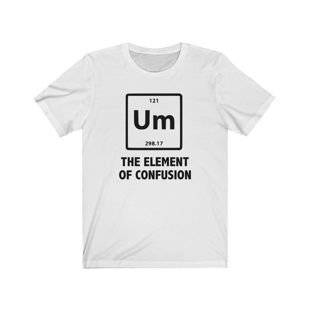 (Soft Unisex Bella) Um The Element of Confusion - Science