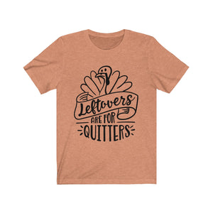 (Soft Unisex Bella) Leftovers are for Quitters (Thanksgiving Turkey)
