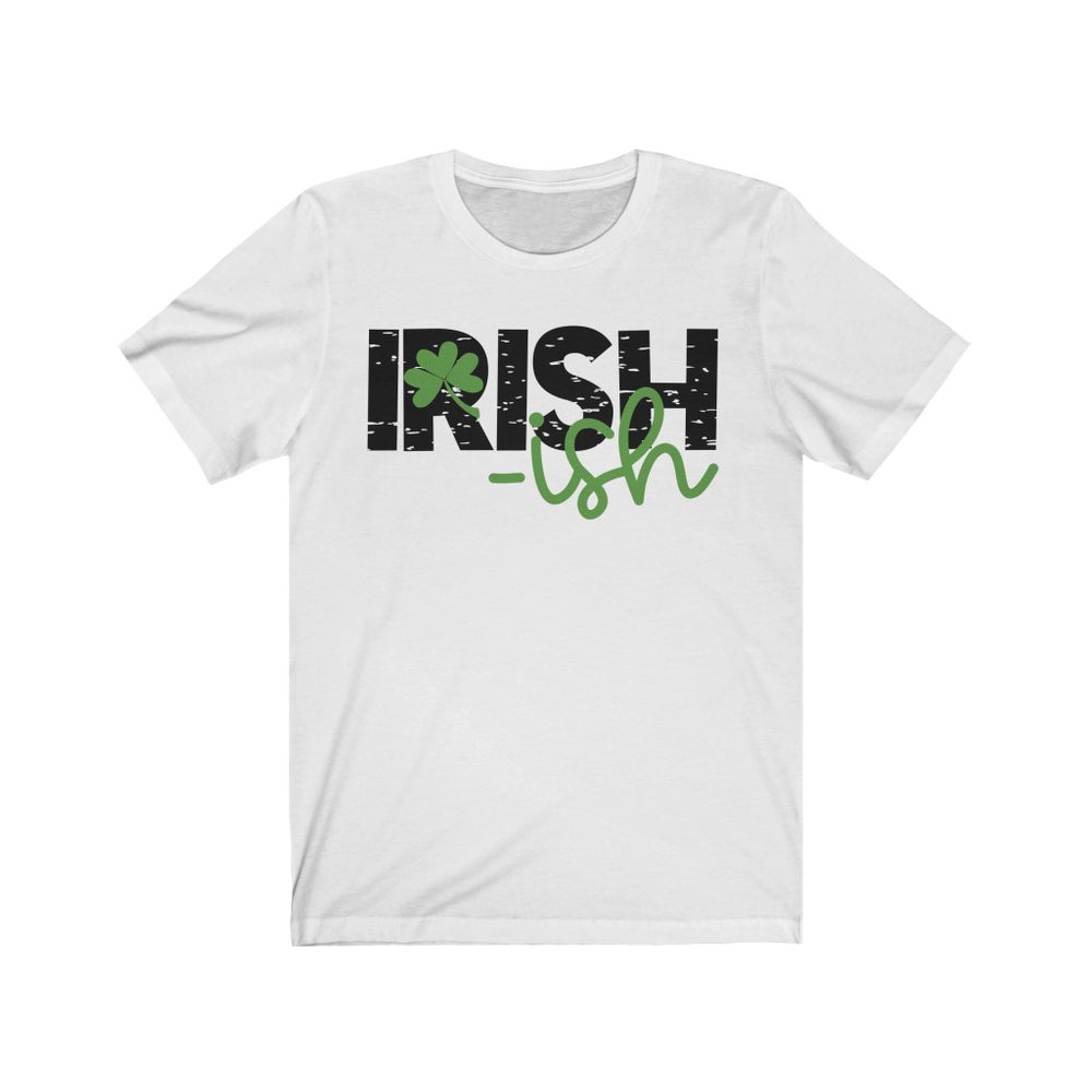 (Soft Unisex Bella) Irish ish St. Patrick's Day