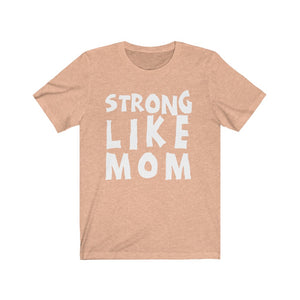 (Unisex Bella Canvas) Strong Like Mom (white)