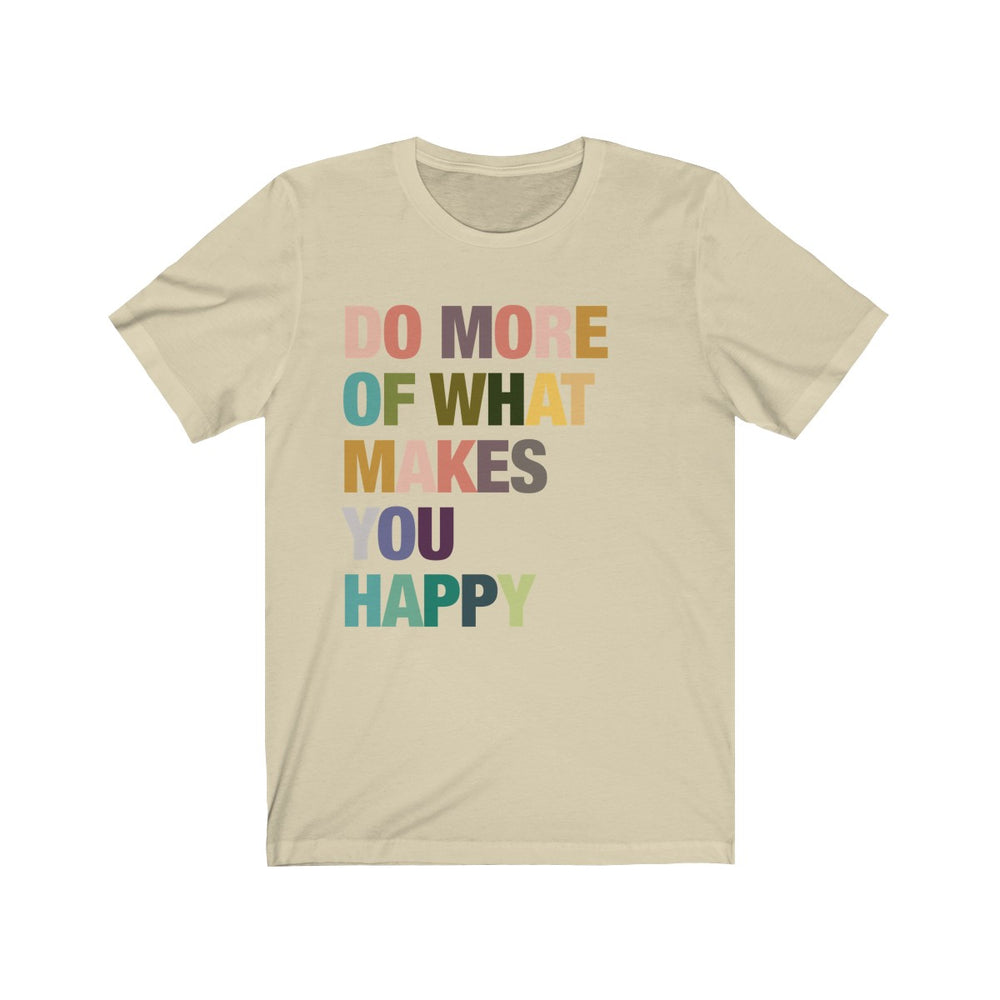 (Soft Unisex Bella) Do More of What Makes You Happy