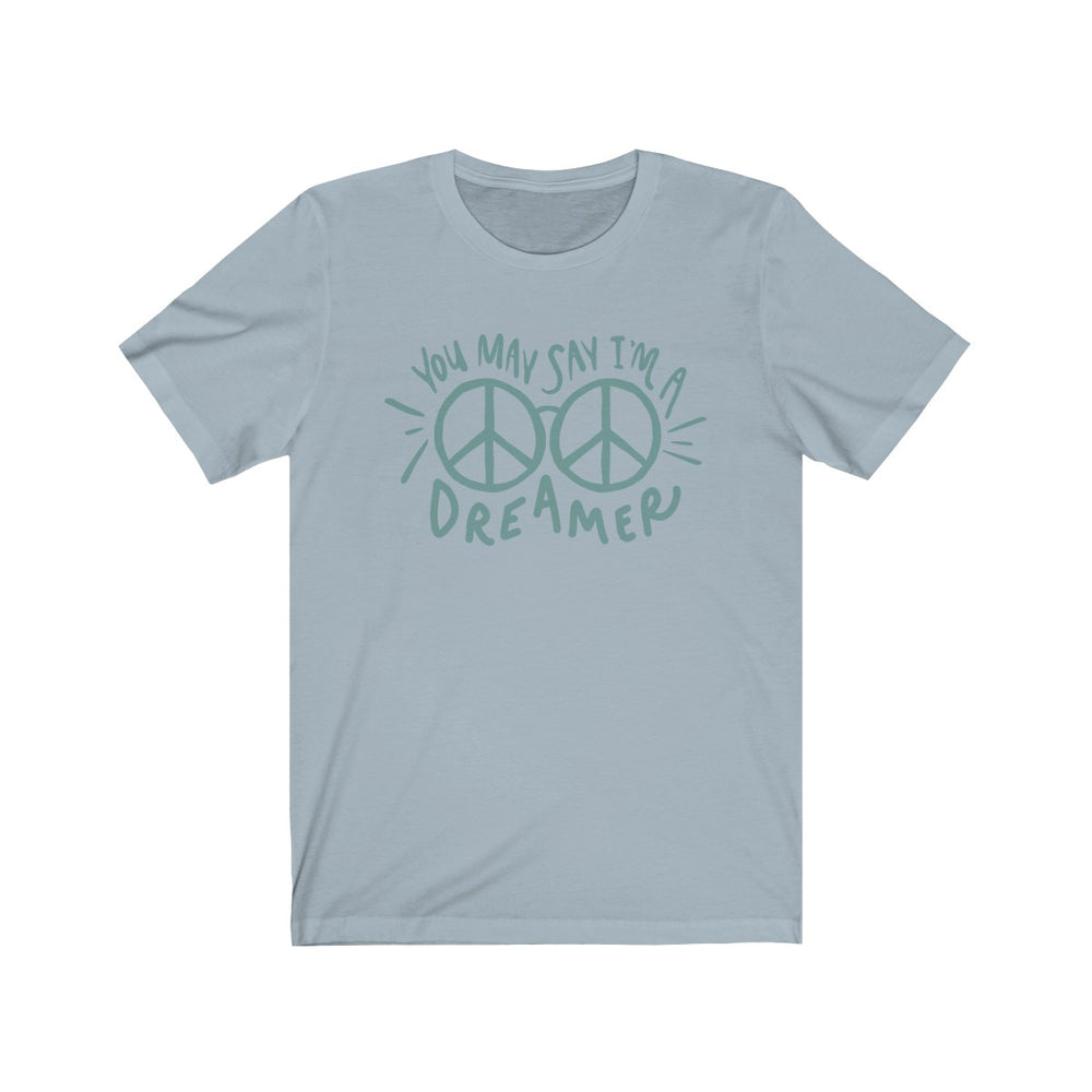 (Soft Unisex Bella) You Say I'm a Dreamer