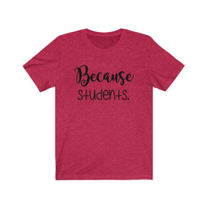 (Soft Unisex Bella) Because Students Teacher Tee